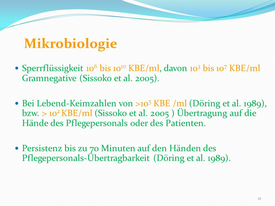 Mikrobiologie Sperrflüssigkeit 106 bis 1010 KBE/ml, davon 103 bis 107 KBE/ml Gramnegative (Sissoko et al. 2005).