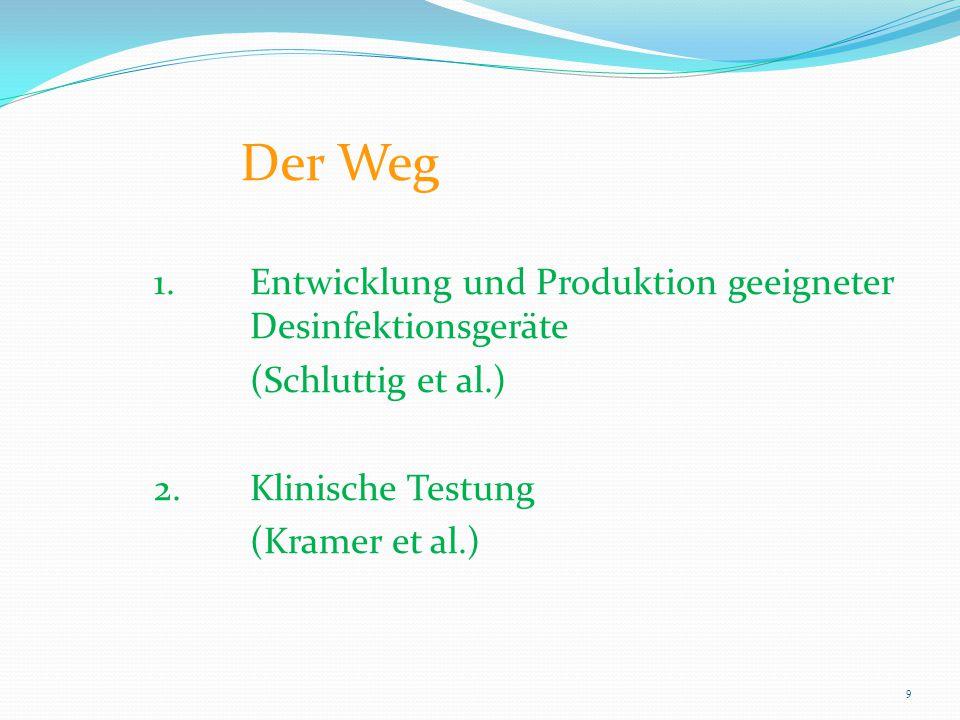 Der Weg 1. Entwicklung und Produktion geeigneter Desinfektionsgeräte (Schluttig et al.) 2.