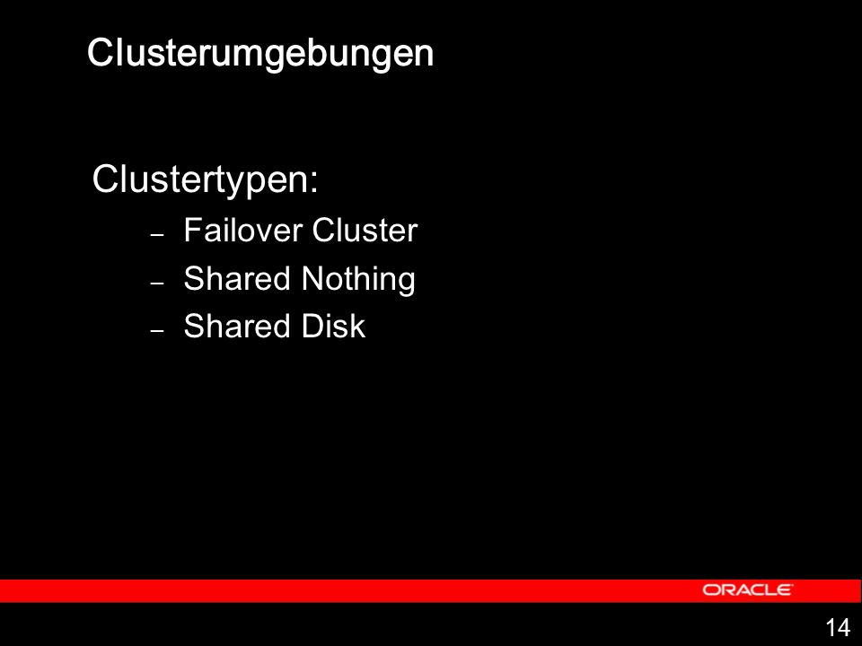 Clusterumgebungen Clustertypen: Failover Cluster Shared Nothing