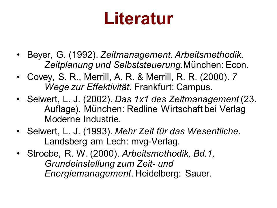 Literatur Beyer, G. (1992). Zeitmanagement. Arbeitsmethodik, Zeitplanung und Selbststeuerung.München: Econ.