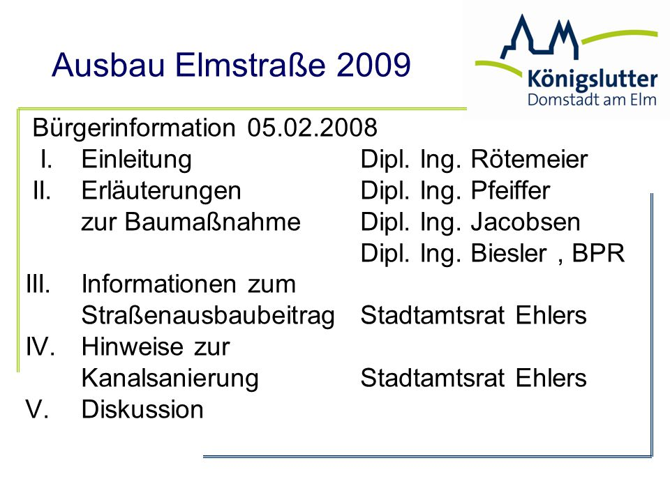 Bürgerinformation 05.02.2008 I. Einleitung Dipl. Ing. Rötemeier. II. Erläuterungen Dipl. Ing. Pfeiffer.