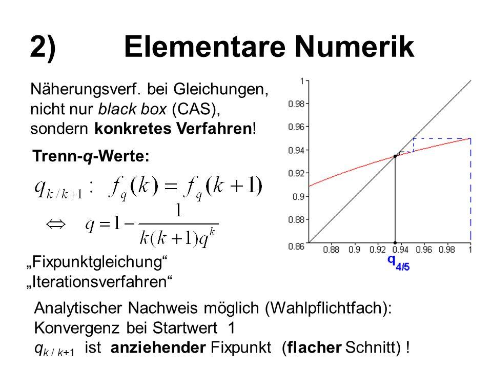 2) Elementare Numerik Näherungsverf. bei Gleichungen, nicht nur black box (CAS), sondern konkretes Verfahren!