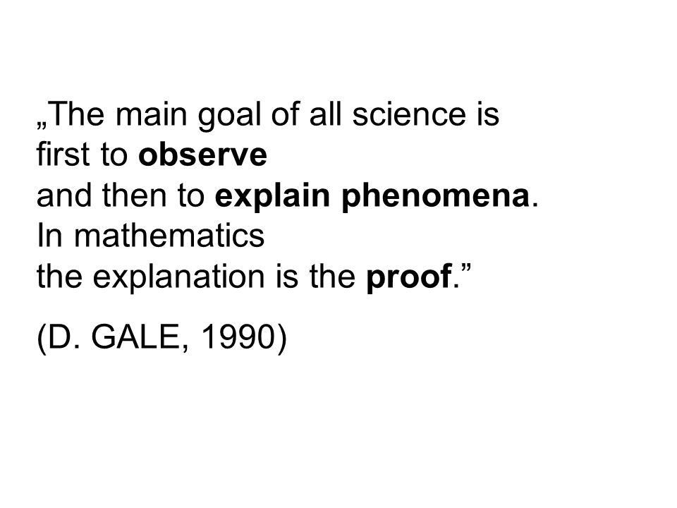 """The main goal of all science is first to observe and then to explain phenomena. In mathematics the explanation is the proof."