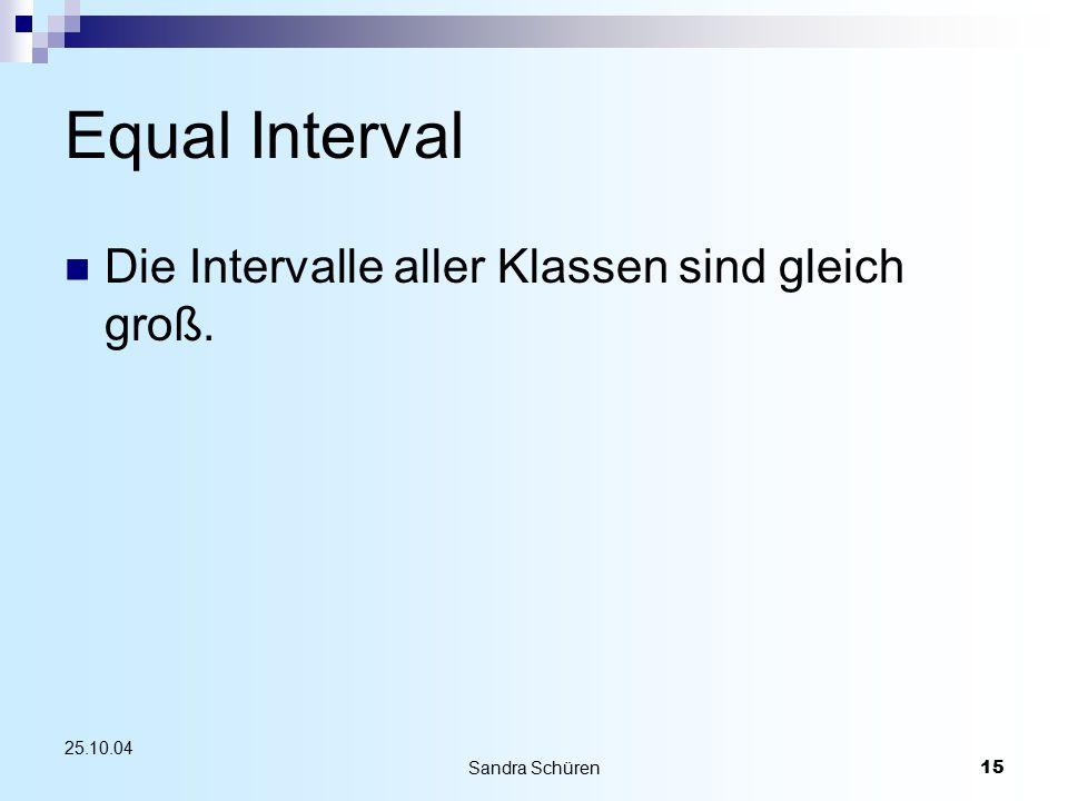 Equal Interval Die Intervalle aller Klassen sind gleich groß. 25.10.04