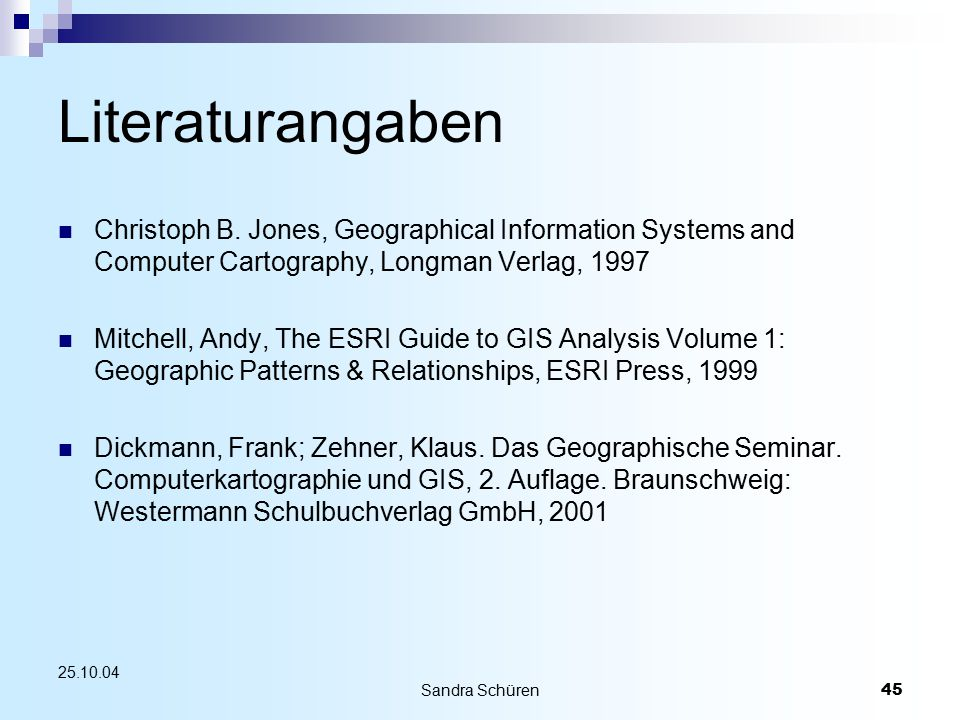 Literaturangaben Christoph B. Jones, Geographical Information Systems and Computer Cartography, Longman Verlag, 1997.