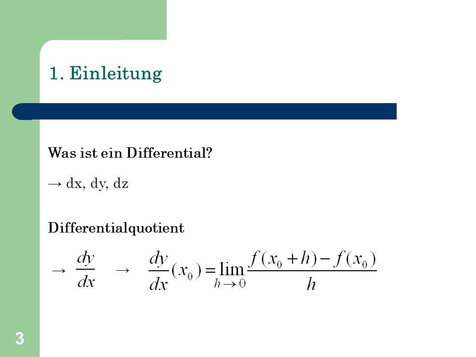 1. Einleitung Was ist ein Differential → dx, dy, dz