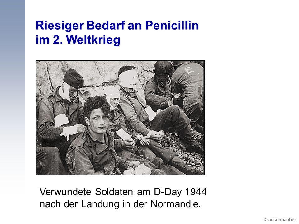Riesiger Bedarf an Penicillin im 2. Weltkrieg