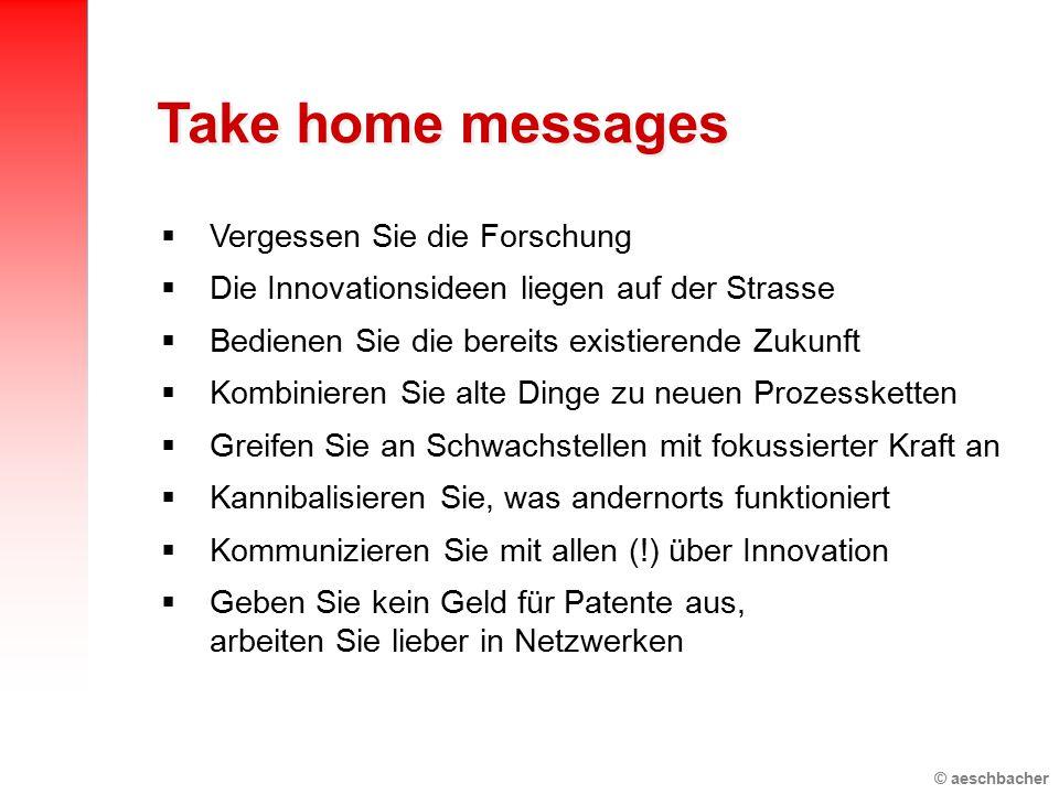 Take home messages Vergessen Sie die Forschung