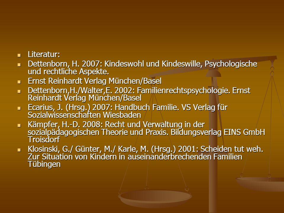Literatur: Dettenborn, H. 2007: Kindeswohl und Kindeswille, Psychologische und rechtliche Aspekte. Ernst Reinhardt Verlag München/Basel.