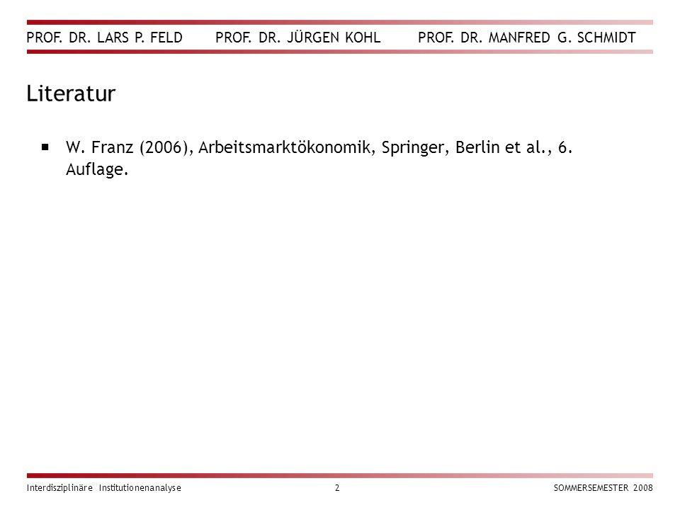 Literatur W. Franz (2006), Arbeitsmarktökonomik, Springer, Berlin et al., 6. Auflage. Interdisziplinäre Institutionenanalyse.