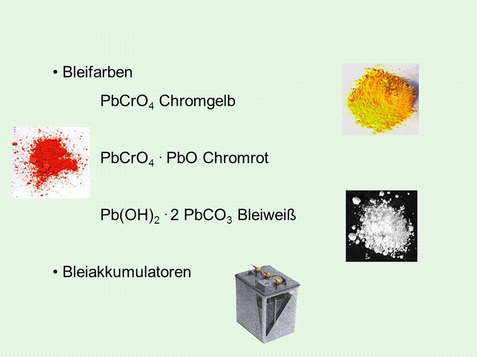 Bleifarben PbCrO4 Chromgelb PbCrO4 . PbO Chromrot Pb(OH)2 . 2 PbCO3 Bleiweiß Bleiakkumulatoren