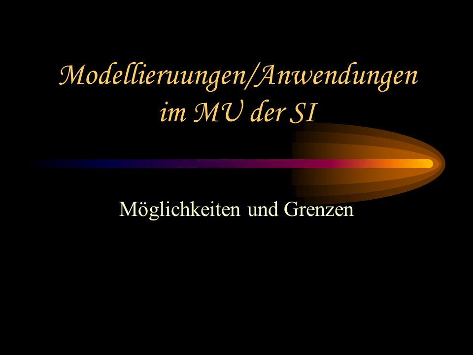 Modellieruungen/Anwendungen im MU der SI
