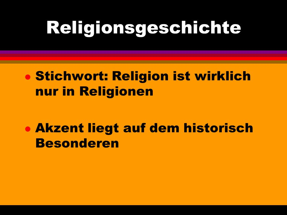 Religionsgeschichte Stichwort: Religion ist wirklich nur in Religionen