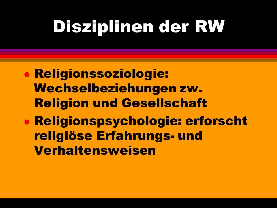 Disziplinen der RW Religionssoziologie: Wechselbeziehungen zw. Religion und Gesellschaft.