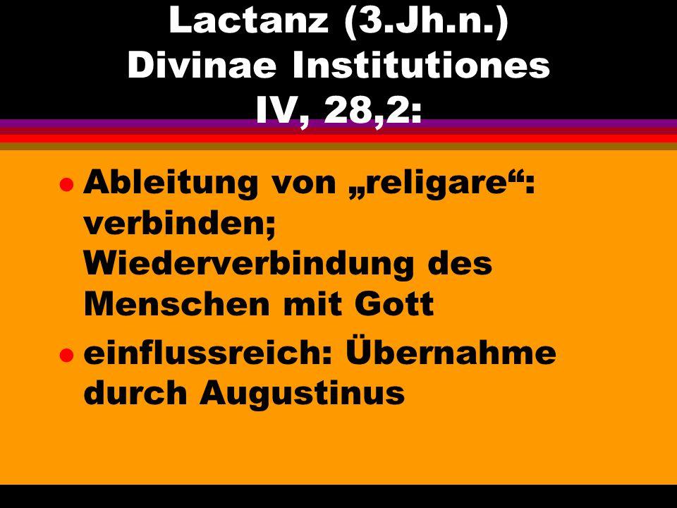Lactanz (3.Jh.n.) Divinae Institutiones IV, 28,2: