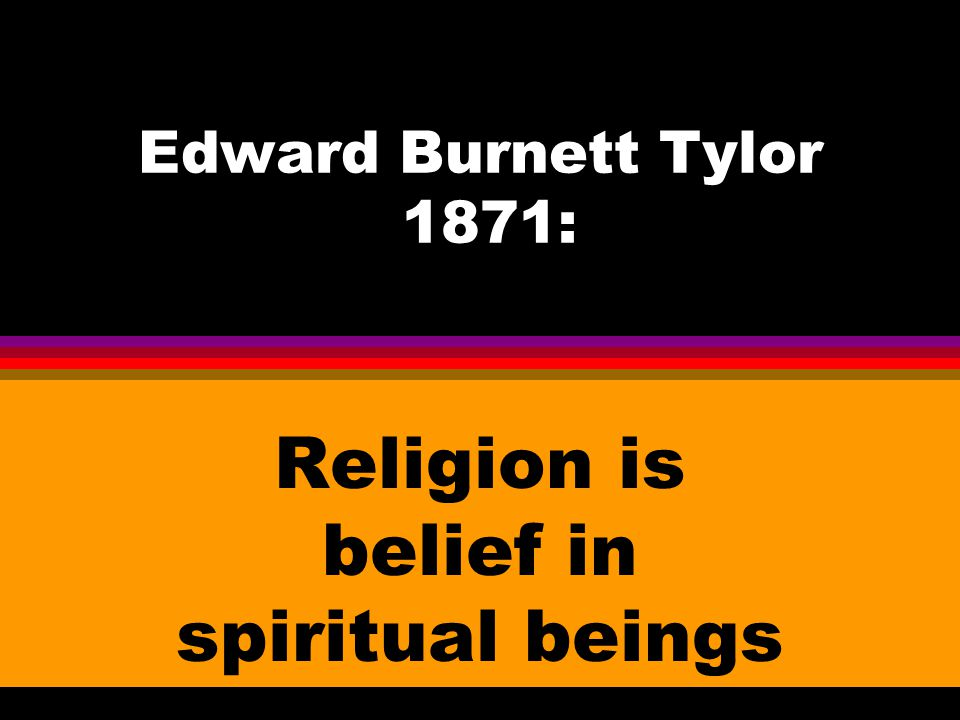 Religion is belief in spiritual beings