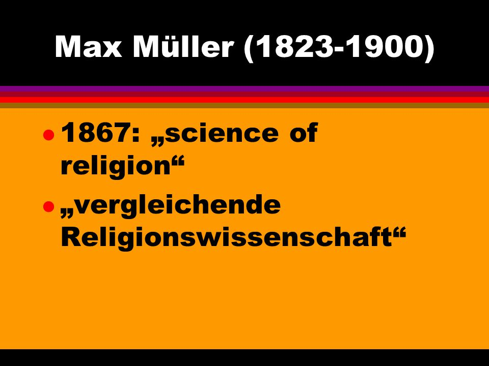 "Max Müller (1823-1900) 1867: ""science of religion"