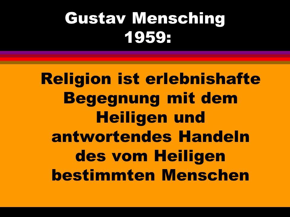 Gustav Mensching 1959: Religion ist erlebnishafte Begegnung mit dem Heiligen und antwortendes Handeln des vom Heiligen bestimmten Menschen.