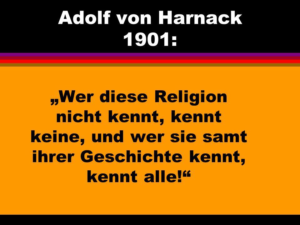 """Adolf von Harnack 1901: """"Wer diese Religion nicht kennt, kennt keine, und wer sie samt ihrer Geschichte kennt, kennt alle!"""