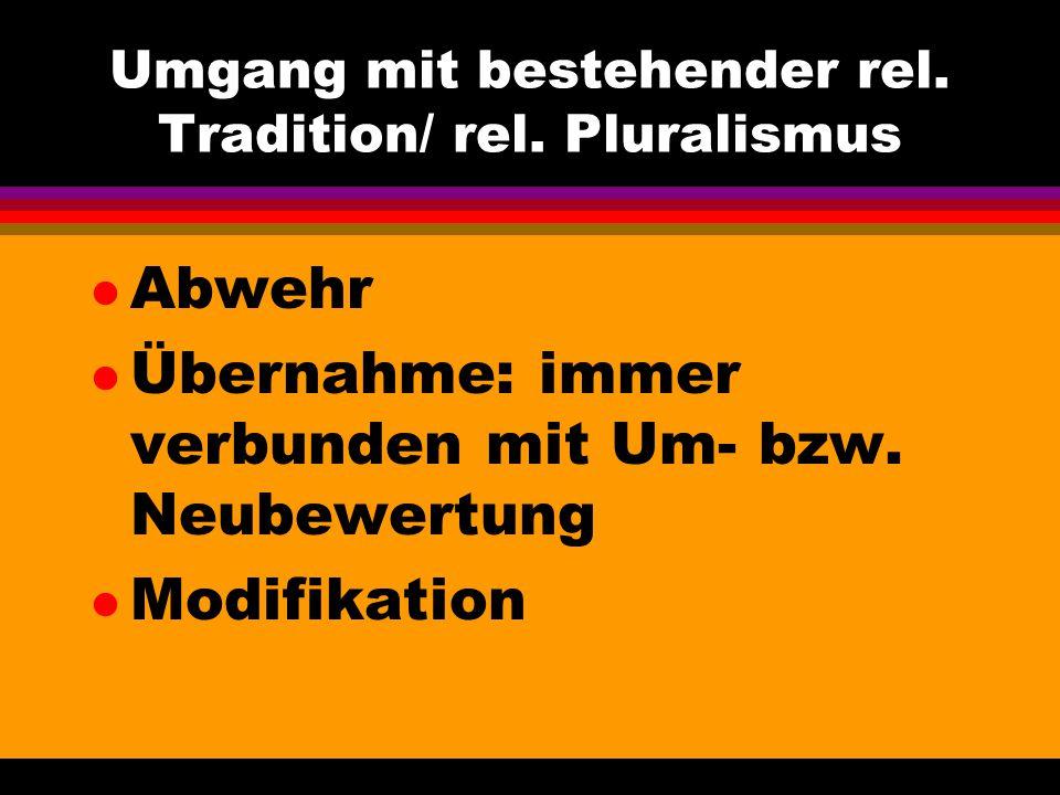 Umgang mit bestehender rel. Tradition/ rel. Pluralismus