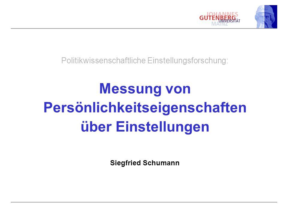 Politikwissenschaftliche Einstellungsforschung: Messung von Persönlichkeitseigenschaften über Einstellungen Siegfried Schumann