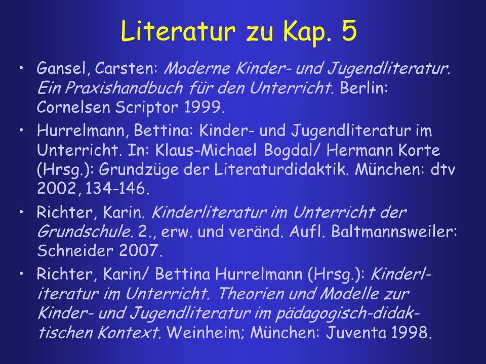 Literatur zu Kap. 5 Gansel, Carsten: Moderne Kinder- und Jugendliteratur. Ein Praxishandbuch für den Unterricht. Berlin: Cornelsen Scriptor 1999.