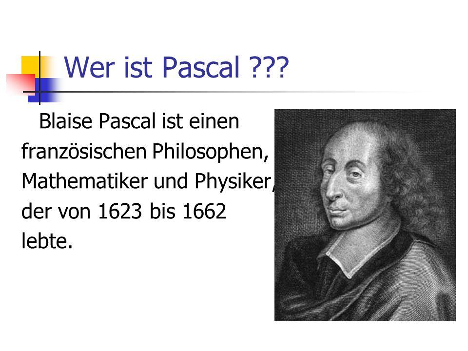 Wer ist Pascal Blaise Pascal ist einen französischen Philosophen,