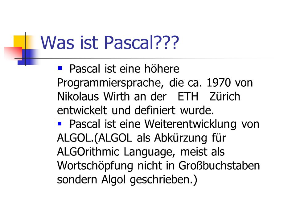 Was ist Pascal Pascal ist eine höhere