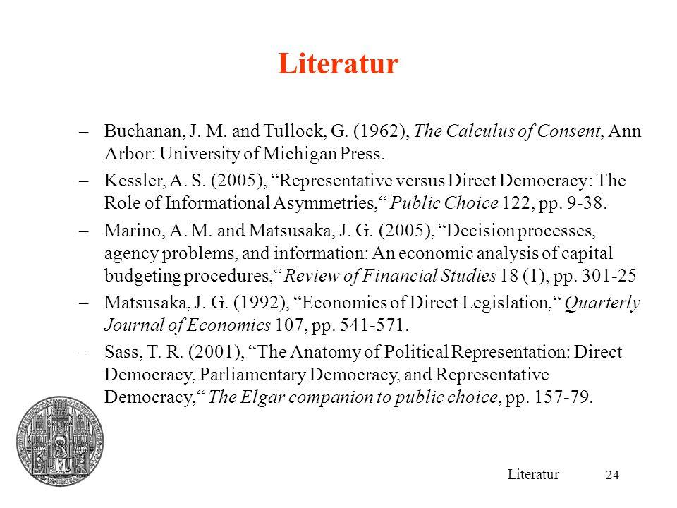 Literatur Buchanan, J. M. and Tullock, G. (1962), The Calculus of Consent, Ann Arbor: University of Michigan Press.