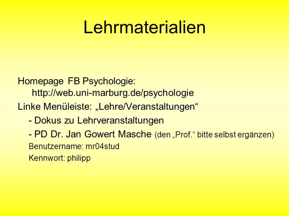 "Lehrmaterialien Homepage FB Psychologie: http://web.uni-marburg.de/psychologie. Linke Menüleiste: ""Lehre/Veranstaltungen"