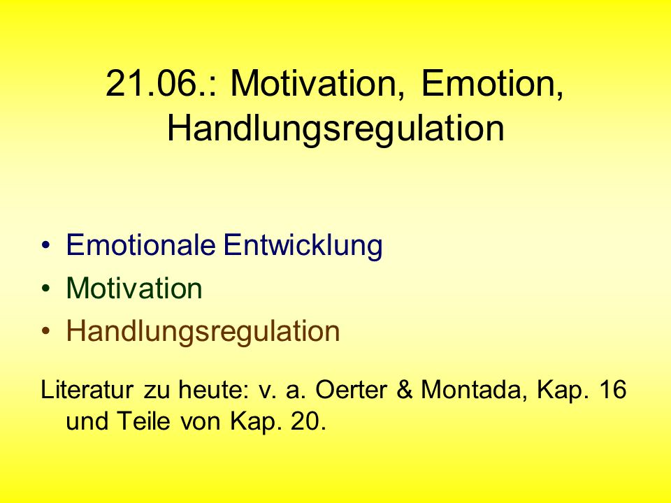 21.06.: Motivation, Emotion, Handlungsregulation