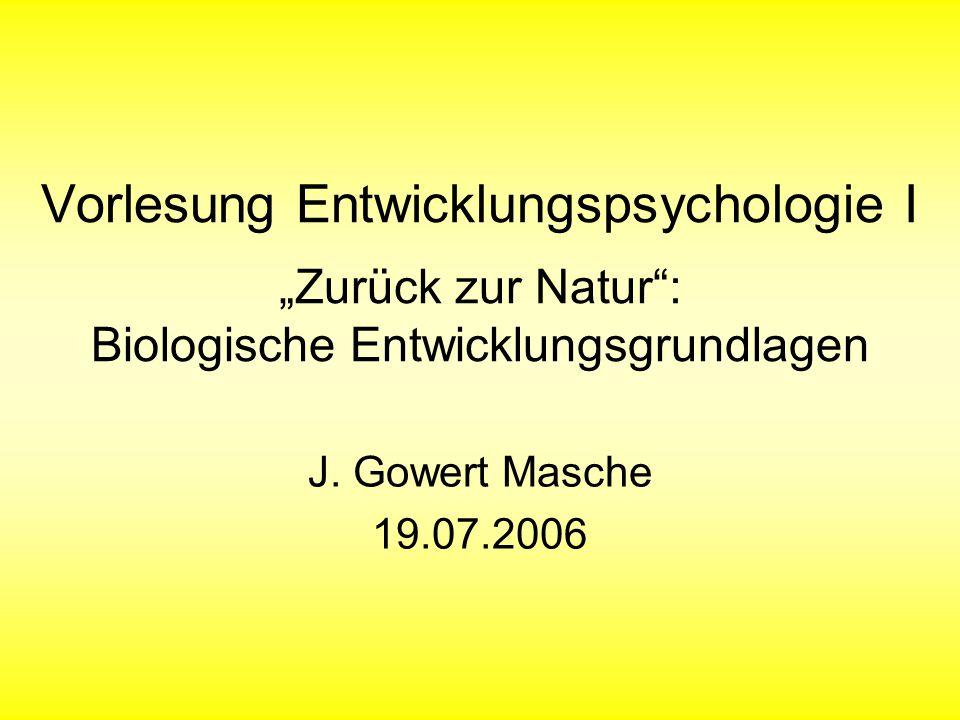 """Vorlesung Entwicklungspsychologie I """"Zurück zur Natur : Biologische Entwicklungsgrundlagen"""