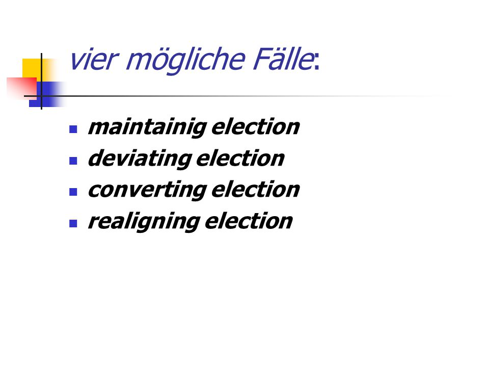 vier mögliche Fälle: maintainig election deviating election