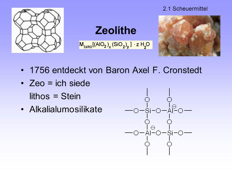 Zeolithe 1756 entdeckt von Baron Axel F. Cronstedt Zeo = ich siede