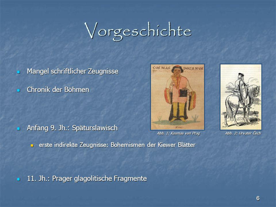 Vorgeschichte Mangel schriftlicher Zeugnisse Chronik der Böhmen
