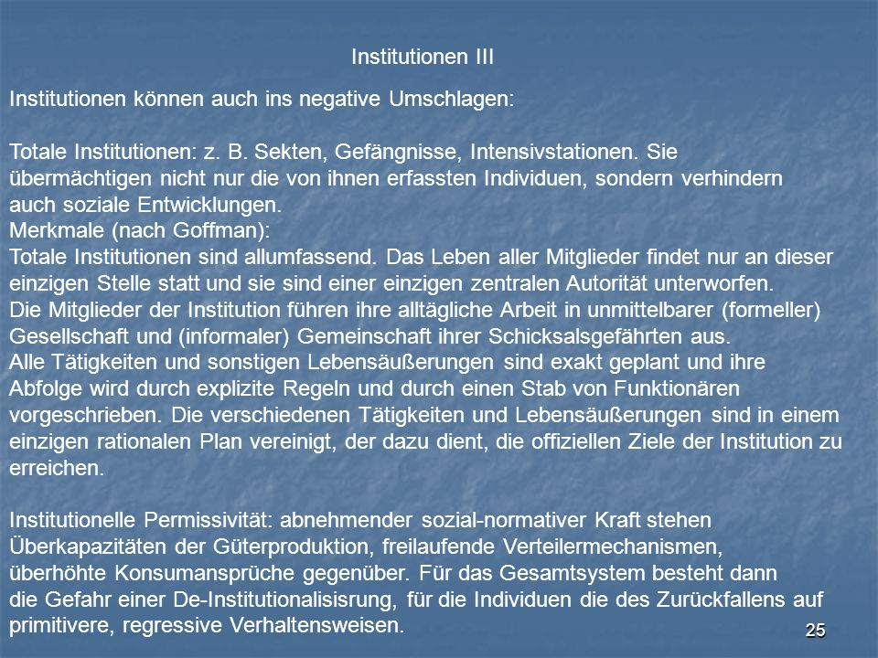 Institutionen III Institutionen können auch ins negative Umschlagen: Totale Institutionen: z. B. Sekten, Gefängnisse, Intensivstationen. Sie.