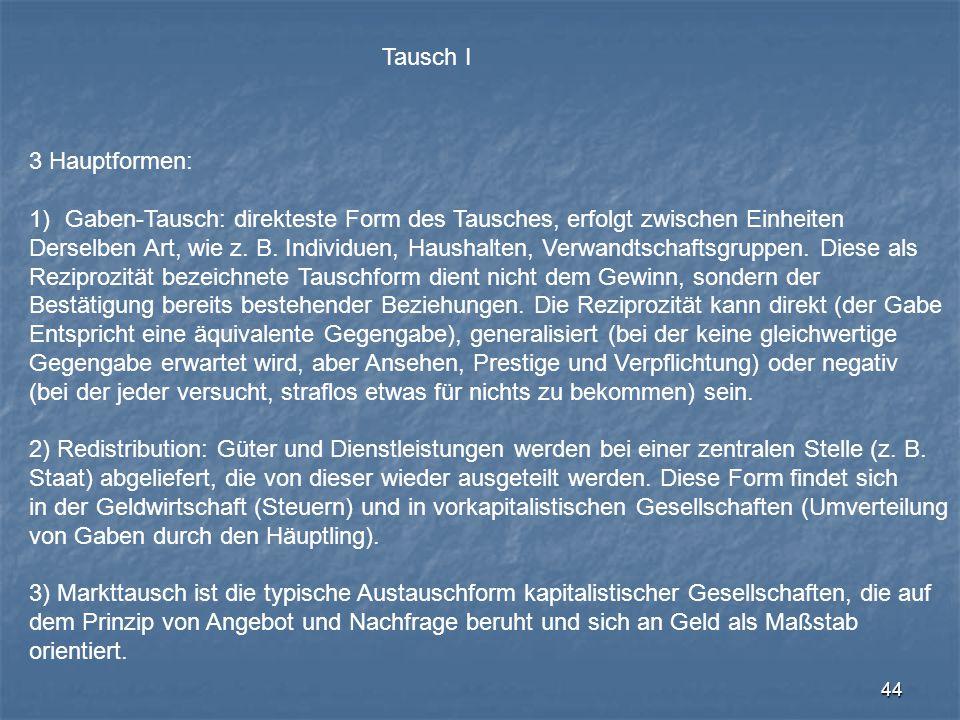 Tausch I 3 Hauptformen: Gaben-Tausch: direkteste Form des Tausches, erfolgt zwischen Einheiten.
