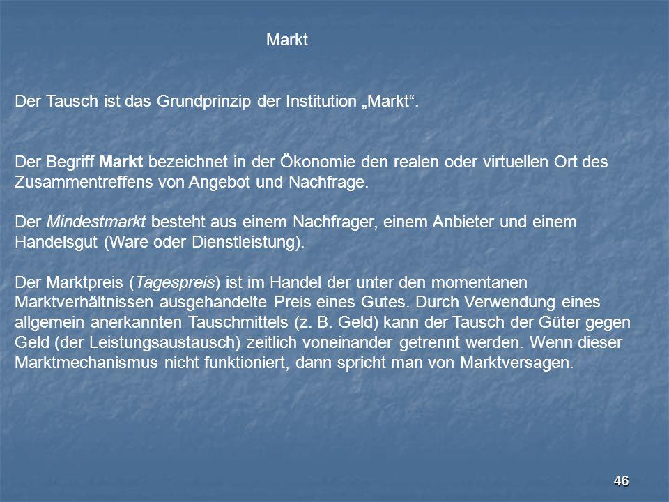 """Markt Der Tausch ist das Grundprinzip der Institution """"Markt . Der Begriff Markt bezeichnet in der Ökonomie den realen oder virtuellen Ort des."""