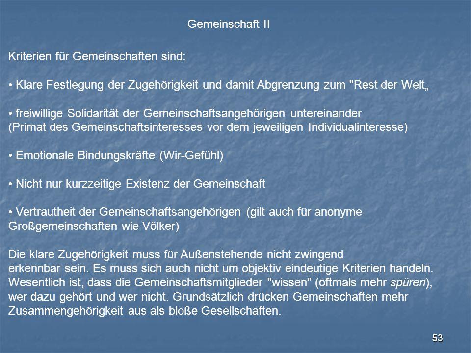 """Gemeinschaft II Kriterien für Gemeinschaften sind: Klare Festlegung der Zugehörigkeit und damit Abgrenzung zum Rest der Welt"""""""