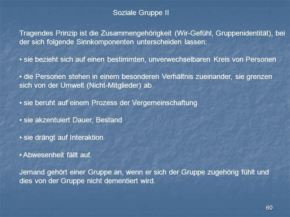 Soziale Gruppe II Tragendes Prinzip ist die Zusammengehörigkeit (Wir-Gefühl, Gruppenidentität), bei.