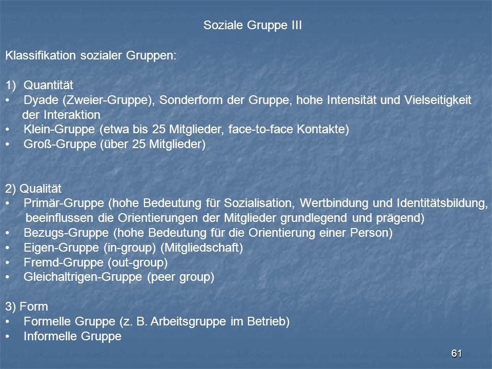 Soziale Gruppe III Klassifikation sozialer Gruppen: Quantität. Dyade (Zweier-Gruppe), Sonderform der Gruppe, hohe Intensität und Vielseitigkeit.