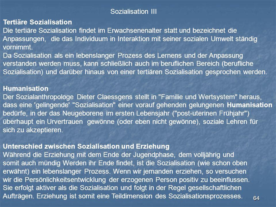Sozialisation III Tertiäre Sozialisation. Die tertiäre Sozialisation findet im Erwachsenenalter statt und bezeichnet die.