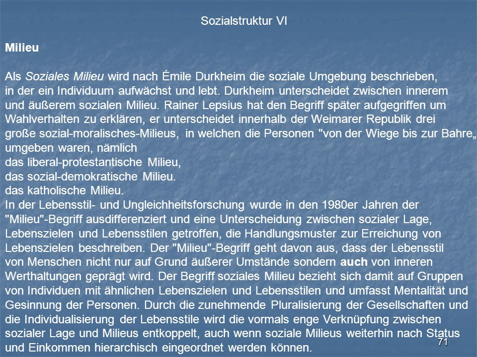 Sozialstruktur VI Milieu. Als Soziales Milieu wird nach Émile Durkheim die soziale Umgebung beschrieben,