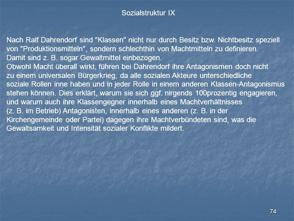 Sozialstruktur IX Nach Ralf Dahrendorf sind Klassen nicht nur durch Besitz bzw. Nichtbesitz speziell.