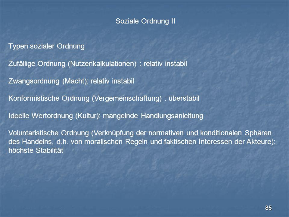 Soziale Ordnung II Typen sozialer Ordnung. Zufällige Ordnung (Nutzenkalkulationen) : relativ instabil.