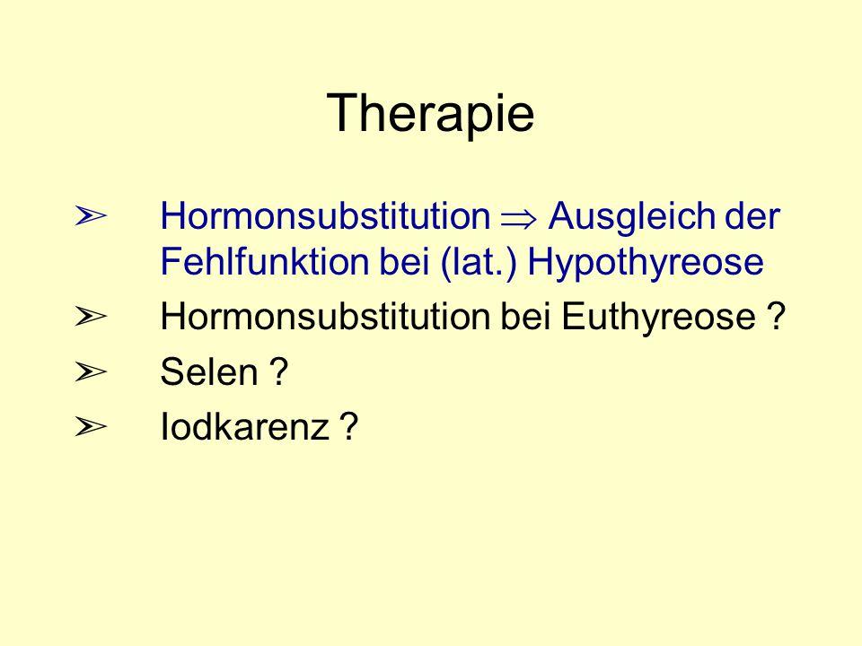 Therapie Hormonsubstitution  Ausgleich der Fehlfunktion bei (lat.) Hypothyreose. Hormonsubstitution bei Euthyreose
