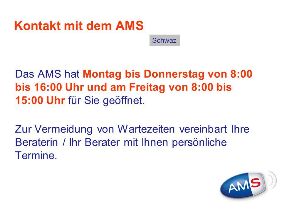 Kontakt mit dem AMS Schwaz. Das AMS hat Montag bis Donnerstag von 8:00 bis 16:00 Uhr und am Freitag von 8:00 bis 15:00 Uhr für Sie geöffnet.