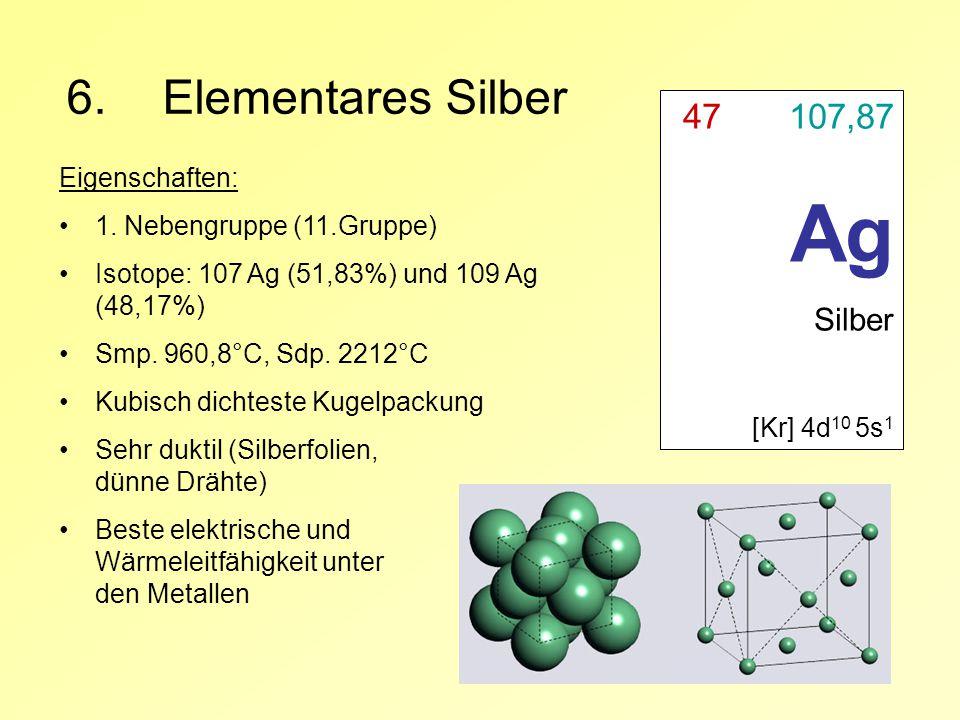 Ag 6. Elementares Silber 47 107,87 Silber Eigenschaften: