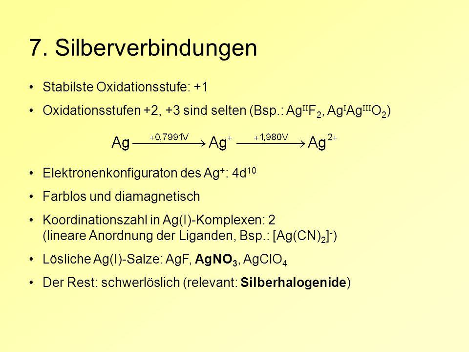 7. Silberverbindungen Stabilste Oxidationsstufe: +1