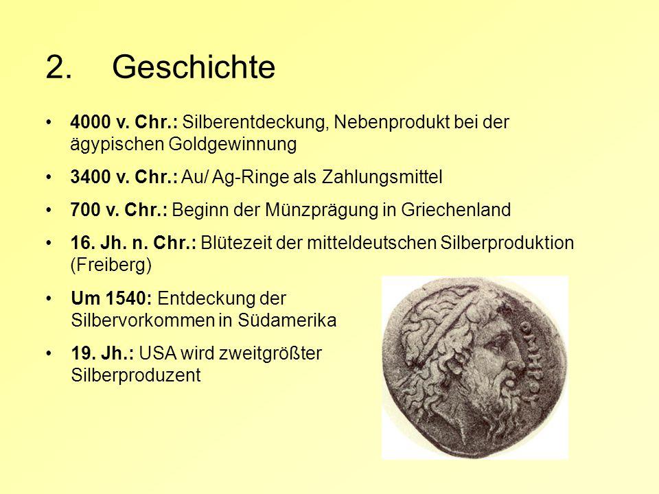 2. Geschichte 4000 v. Chr.: Silberentdeckung, Nebenprodukt bei der ägypischen Goldgewinnung. 3400 v. Chr.: Au/ Ag-Ringe als Zahlungsmittel.